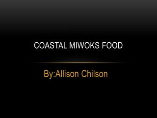 Coastal  Coastal  Miwoks Food coastal Miwoks food