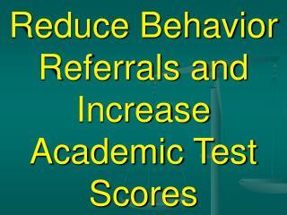 Reduce Behavior Referrals and Increase Academic Test Scores