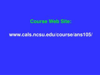 Web Site: www.cals.ncsu.edu/course/ans105/