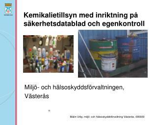 Kemikalietillsyn med inriktning p  s kerhetsdatablad och egenkontroll