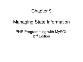 Chapter 9 Managing State Information PHP Programming with MySQL  2 nd  Edition