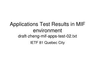 Applications Test Results in MIF environment draft-zheng-mif-apps-test-02.txt