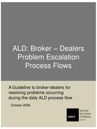 ALD: Broker   Dealers Problem Escalation Process Flows