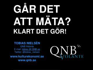 TOBIAS NIELSÉN QNB Volante E-mail:  tobias @ QNB.se Twitter: @tobias_nielsen