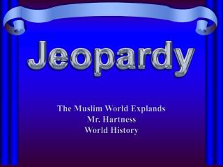 The Muslim World  Explands Mr. Hartness World History