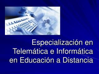Especialización en Telemática e Informática en Educación a Distancia