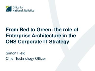 From Red to Green: the role of Enterprise Architecture in the ONS Corporate IT Strategy