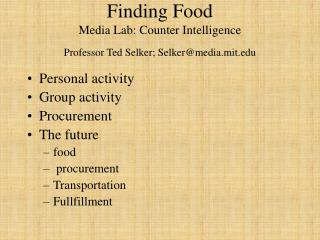 Finding Food Media Lab: Counter Intelligence Professor Ted Selker; Selker@media.mit