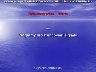 Střední  průmyslová  škola E.Beneše a Střední odborné učiliště Břeclav__ Ročníková práce – referát