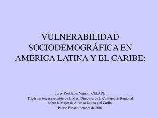 VULNERABILIDAD SOCIODEMOGR�FICA EN AM�RICA LATINA Y EL CARIBE: