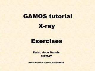 GAMOS tutorial X-ray Exercises