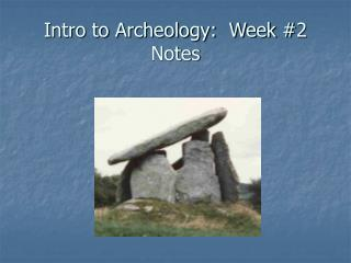 Intro to Archeology:  Week #2 Notes
