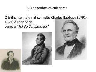 """O brilhante matemático inglês Charles Babbage (1791-1871) é conhecido como o """" Pai do Computador"""""""