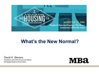 David H. Stevens President and Chief Executive Officer Mortgage Bankers Association