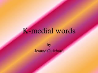 K-medial words