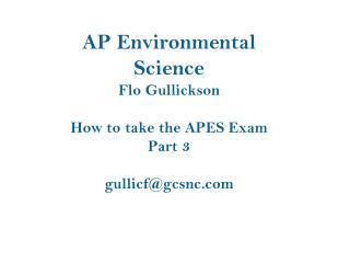 AP Environmental Science Flo Gullickson How to take the APES Exam Part 3 gullicf@gcsnc