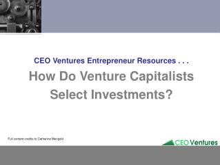 CEO Ventures Entrepreneur Resources . . . How Do Venture Capitalists  Select Investments?