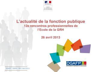 DGAFP / SDRH / RH1/ Avril 2013