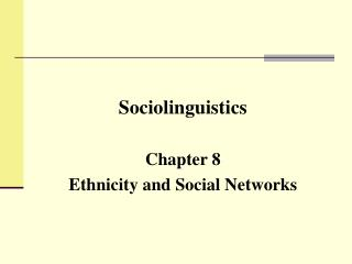 Sociolinguistics Chapter 8 Ethnicity and Social Networks