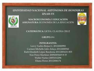 UNIVERSIDAD NACIONAL AUTÓNOMA DE HONDURAS  UNAH-VS MACROECONOMÍA Y EDUCACIÓN