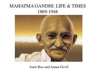 MAHATMA GANDHI: LIFE & TIMES 1869-1948