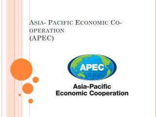 Asia- Pacific Economic Co-operation (APEC)
