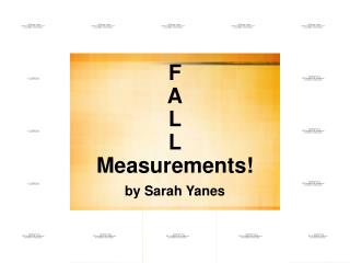 F A L L Measurements! by Sarah Yanes