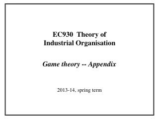 EC930  Theory of Industrial Organisation Game theory -- Appendix
