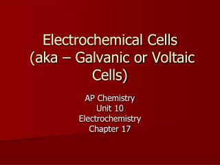 Electrochemical Cells  (aka – Galvanic or Voltaic Cells)