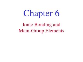 Ionic Bonding and  Main-Group Elements