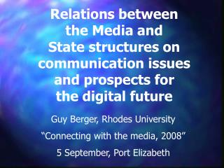 "Guy Berger, Rhodes University ""Connecting with the media, 2008"" 5 September, Port Elizabeth"