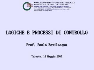 LOGICHE E PROCESSI DI CONTROLLO  Prof. Paolo Bevilacqua  Trieste, 16 Maggio 2007