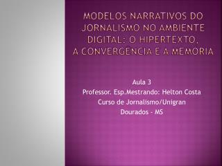 Modelos narrativos do jornalismo no ambiente digital: o hipertexto, aconvergência ea memória