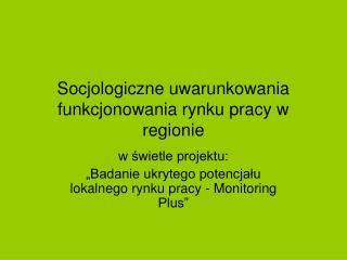Socjologiczne uwarunkowania funkcjonowania rynku pracy w regionie