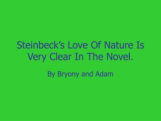 Steinbeck's Love Of Nature Is Very Clear In The Novel.