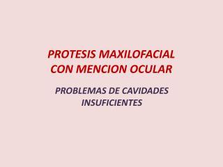 PROTESIS MAXILOFACIAL CON MENCION OCULAR