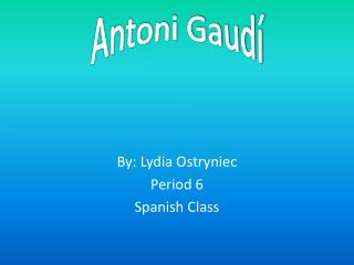 By: Lydia Ostryniec Period 6 Spanish Class