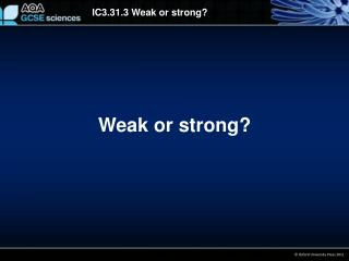 Weak or strong?