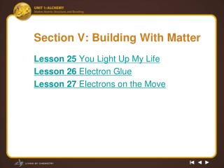 Section V: Building With Matter