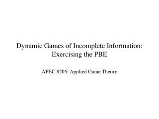 Dynamic Games of Incomplete Information: Exercising the PBE