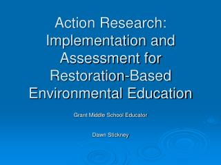 Action Research: Implementation and Assessment for Restoration-Based Environmental Education