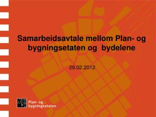 Samarbeidsavtale mellom Plan- og bygningsetaten og  bydelene