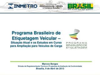 Marcos Borges Divisão de Regulamentação Técnica e Programas de Avaliação da Conformidade
