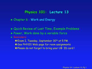Physics 101:  Lecture 13