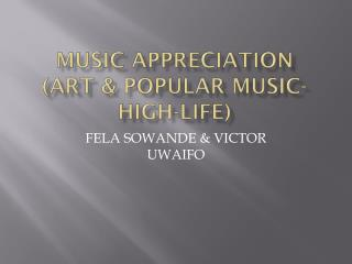 MUSIC APPRECIATION (ART & POPULAR MUSIC-high-life)