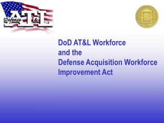 DoD AT&L Workforce and the Defense Acquisition Workforce Improvement Act
