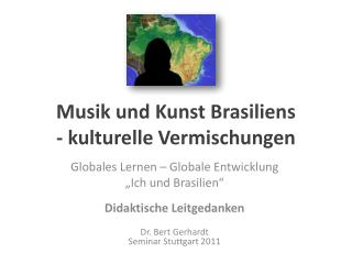 Musik und Kunst Brasiliens - kulturelle Vermischungen
