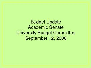 Budget Update Academic Senate University Budget Committee September 12, 2006