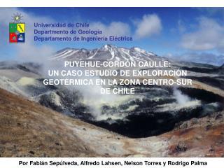 PUYEHUE-CORDÓN CAULLE: UN CASO ESTUDIO DE EXPLORACIÓN GEOT É RMICA EN LA ZONA CENTRO-SUR  DE CHILE