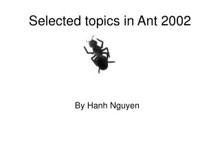 Selected topics in Ant 2002